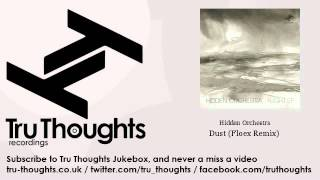 Hidden Orchestra - Dust - Floex Remix - Tru Thoughts Jukebox