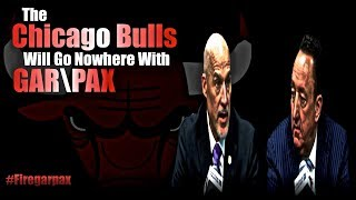The Chicago Bulls Will Go Nowhere With Gar/Pax