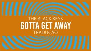 The Black Keys - Gotta Get Away (tradução)