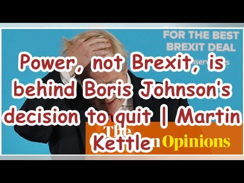Power, not Brexit, is behind Boris Johnson's decision to quit | Martin Kettle