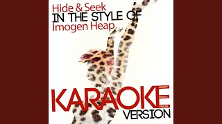 Hide & Seek (In the Style of Imogen Heap) (Karaoke Version)