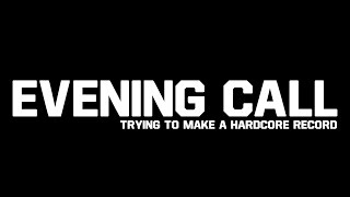 "Evening Call, S1E1 : ""Trying to make a Hardcore record"""