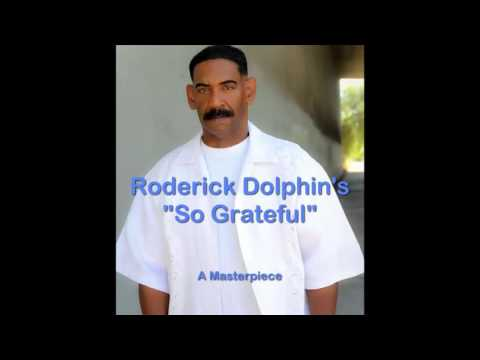 "Roderick Dolphin's "" So Grateful "" A Masterpiece - Uncut Version"