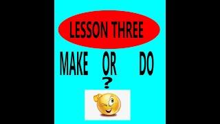 LESSON FOUR : MAKE OR DO?