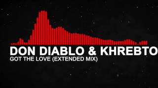 Don Diablo & Khrebto - Got The Love (Extended Mix)
