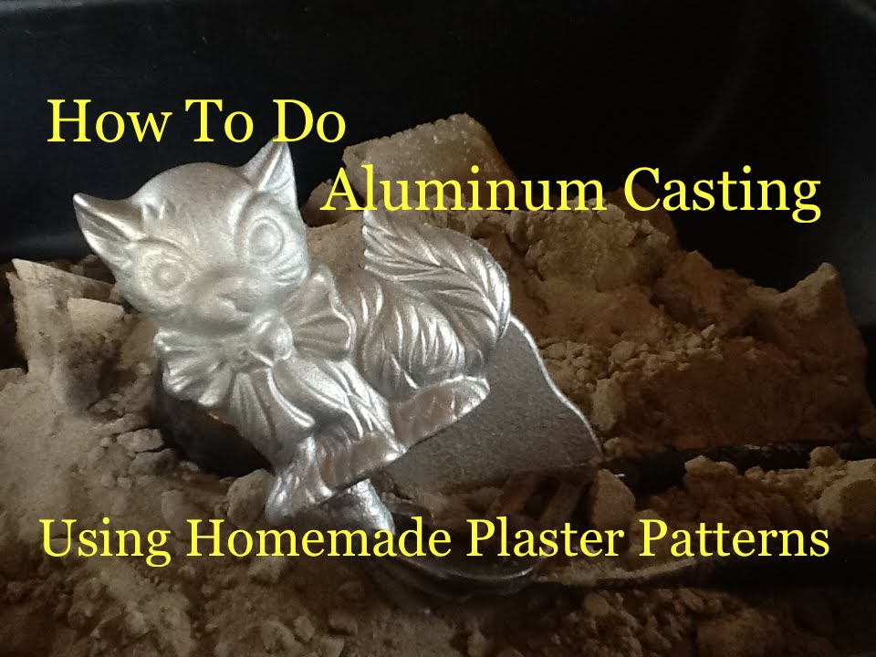 How To Do Aluminum Casting Using Green Sand - Making Plaster Patterns &  Casting
