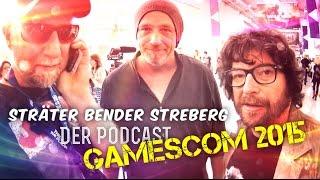 Sträter Bender Streber(g) – Der Podcast: Die Klassenfahrt zur GamesCom 2015
