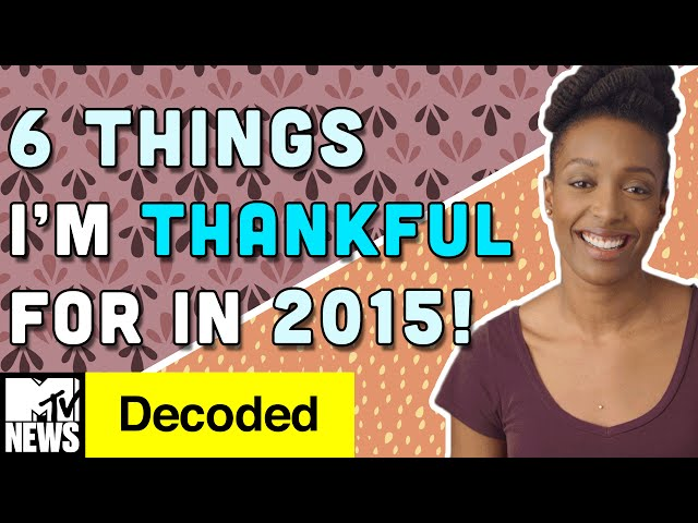 6 Things I'm Thankful For in 2015 | Decoded | MTV News