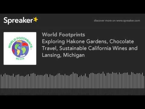 Exploring Hakone Gardens, Chocolate Travel, Sustainable California Wines and Lansing, Michigan (part