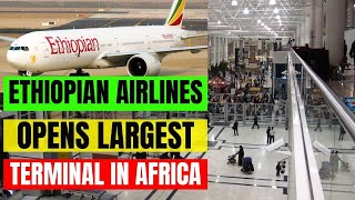 Ethiopia Opens Largest Airport Passenger Terminal in Africa