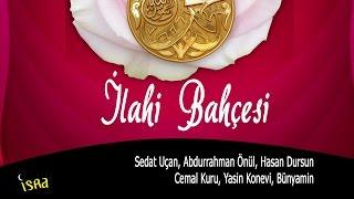 ilahi bahcesi 12 güzel ilahiler Sedat Uçan Abdurrahman Önül Hasan Dursun