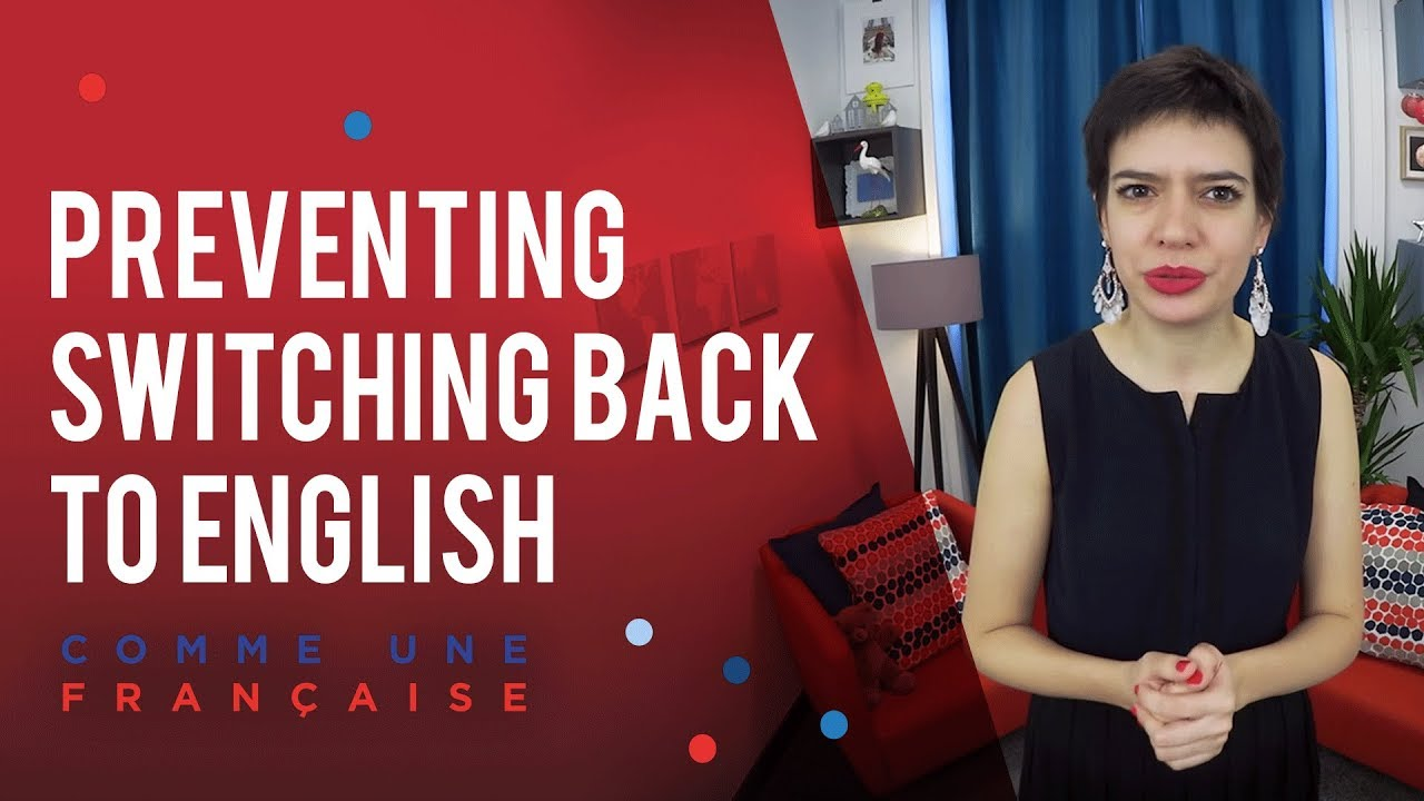 French Tips: Stop French Conversations from Switching Back to English