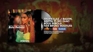 Tropkillaz, J Balvin, Anitta ft. MC Zaac - Bola Rebola (Yan Bruno Bootleg)