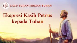 Lagu Rohani Kristen 2020 - Ekspresi Kasih Petrus kepada Tuhan
