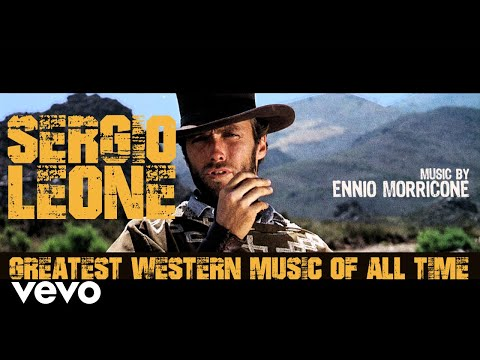 Sergio Leone Greatest Western Music of All Time (2018 Remast