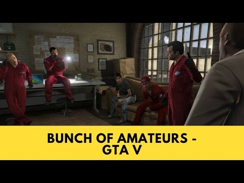 Bunch of amateurs - Grand Theft Auto Story
