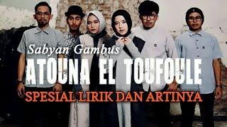 Sabyan Gambus Atouna El Toufoule (Spesial Lirik Dan Artinya)