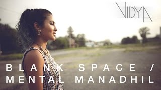 Taylor Swift - Blank Space | Mental Manadhil (Vidya Mashup Cover)