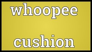 Whoopee cushion Meaning