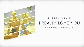 Sleepy Brain - I Really Love You