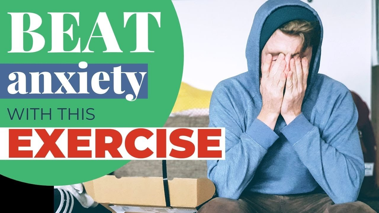 Beat Anxiety with This Exercise