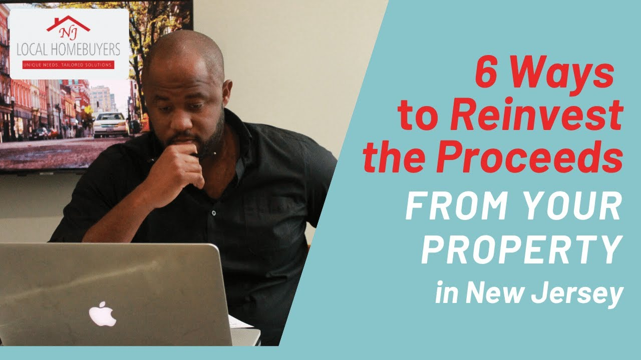 6 Ways to Reinvest the Proceeds from your Property in New Jersey