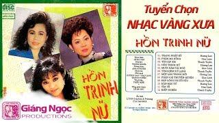 Băng Nhạc Hồn Trinh Nữ THANH TUYỀN GIAO LINH HƯƠNG LAN | Nhạc Vàng Hải Ngoại Xưa Để Đời