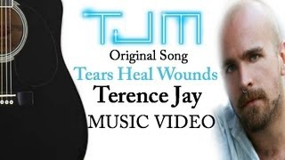 TEARS HEAL WOUNDS - Music Video - Terence Jay Music