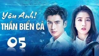 Phim tình yêu lãng mạn cực hay 2020 | Yêu Anh ! Thần Biển Cả - Tập 05 ( Thuyết Minh )