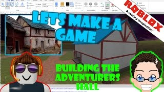 Roblox - Lets Make A Game - Building the Adventurers Hall