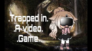 ~Trapped in a Video game~ | Gacha Life | 1/4