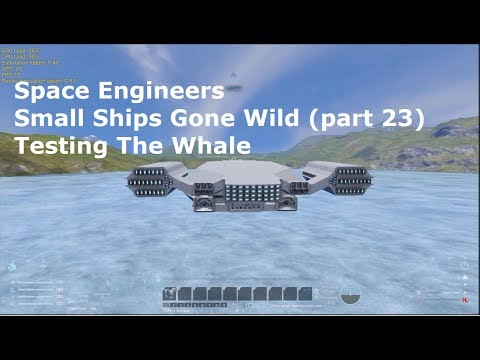 Space Engineers Small Ships Gone Wild (part 23) Testing The Whale