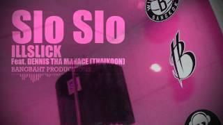 SLO SLO - ILLSLICK FEAT.DENNIS THAIKOON