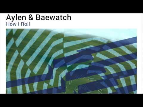Aylen & Baewatch - How I Roll