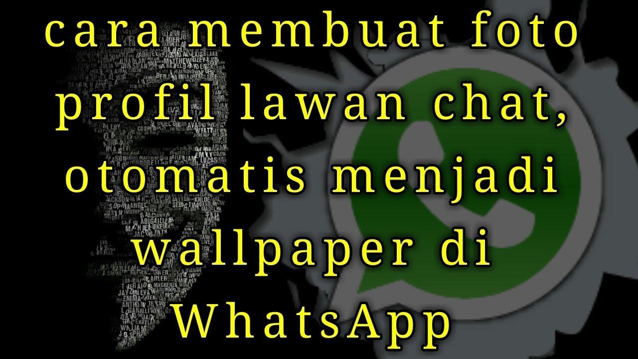 Membuat Foto Profil Lawan Chat Otomatis Jadi Wallpaper Whatsapp