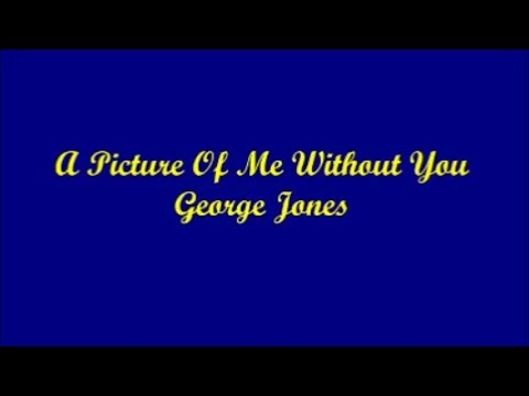 A Picture Of Me Without You - George Jones (Lyrics)