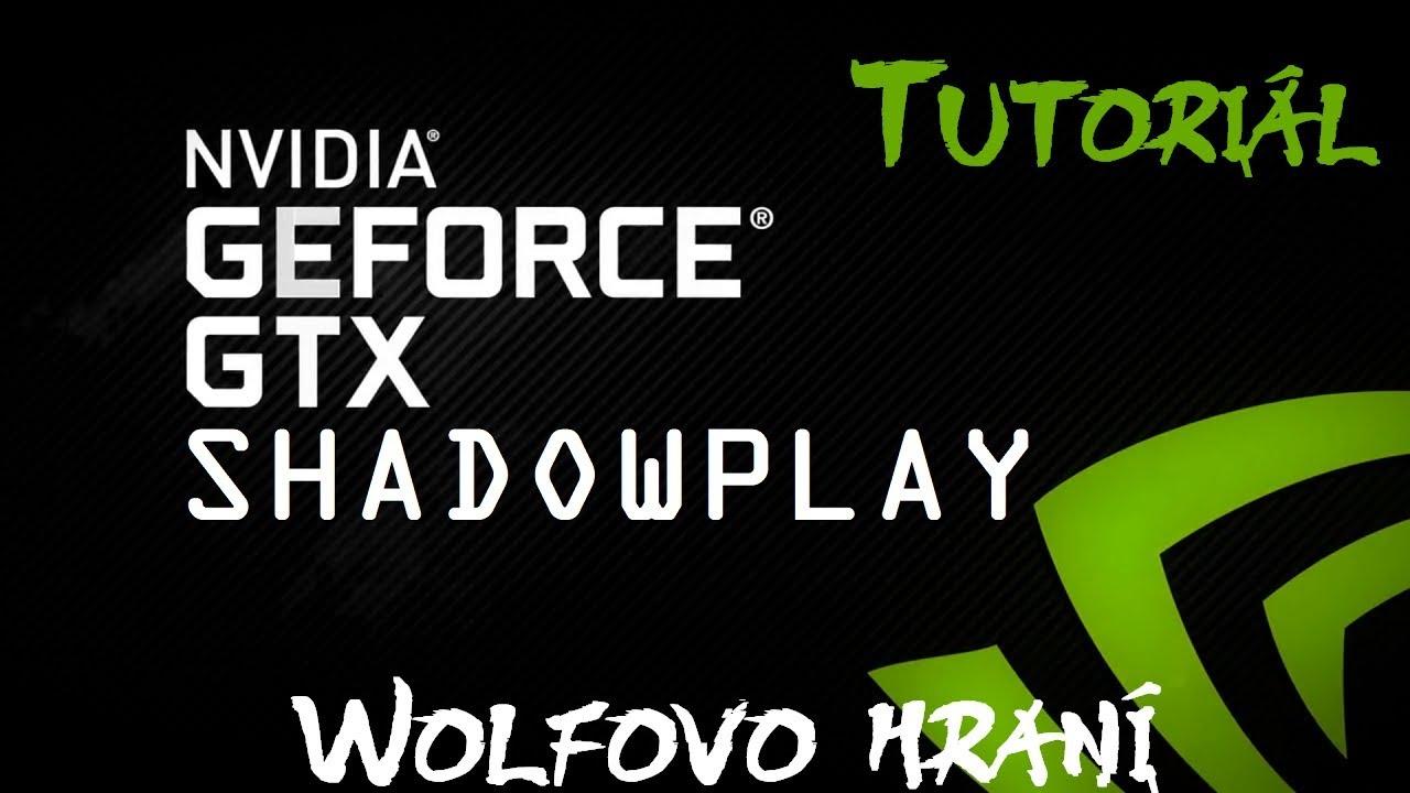 382a830a8 GeForce Experience a Shadowplay | Tutoriál - YouTube