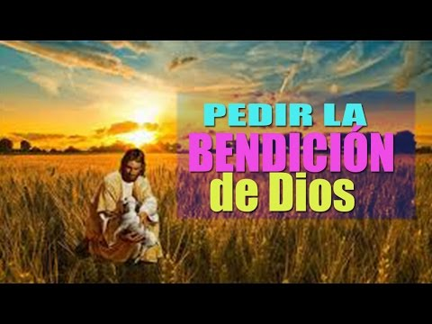 ORACIÓN PODEROSA PARA PEDIR LA BENDICIÓN DE DIOS