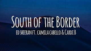 Ed Sheeran - South of the Border ft. Camila Cabello & Cardi B (Lyrics)