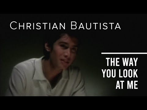 Christian Bautista  The Way You Look At Me Offical Music