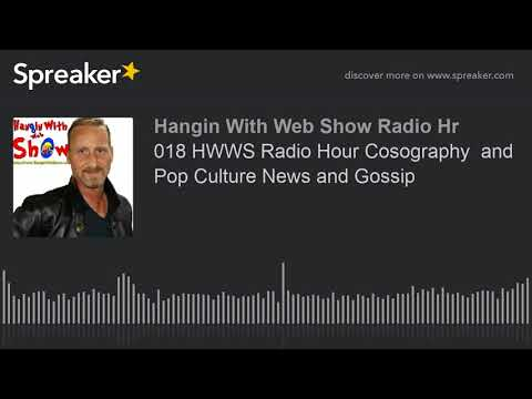 018 HWWS Radio Hour Cosography  and Pop Culture News and Gossip