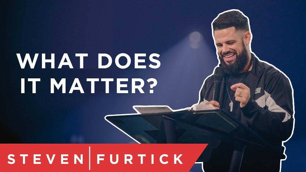 What Does It Matter?   Pastor Steven Furtick