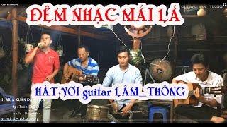 Đêm nhạc MÁI LÁ / Hát với guitar Lâm_Thông / nhóm nhạc vườn ,  đồng quê  say mê nhạc lính !