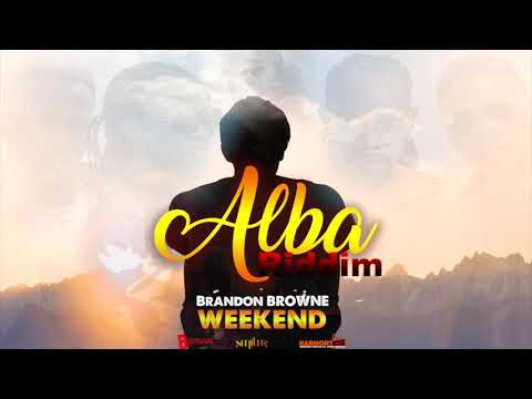 Brandon Browne - Weekend [Alba Riddim]