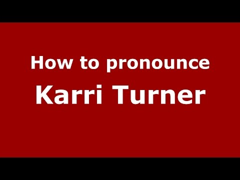 How to pronounce Karri Turner American EnglishUS   PronounceNames.com