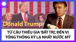 """Donald Trump – Từ Thiếu Gia """"Bất Trị"""", Đến Vị Tổng Thống Khác Thường Của Nước Mỹ"""