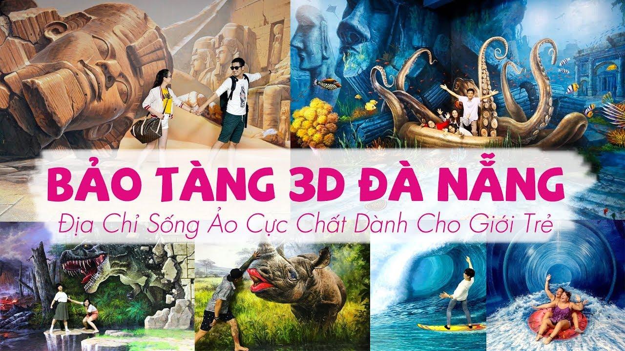 Bảo Tàng 3D Đà Nẵng – Địa Chỉ Sống Ảo Cực Chất Dành Cho Giới Trẻ – Du Lịch Đà Nẵng