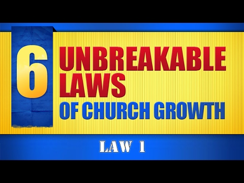 6 Unbreakable Laws of Church Growth Law #1