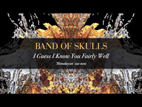Band Of Skulls - I Guess I Know You Fairly Well