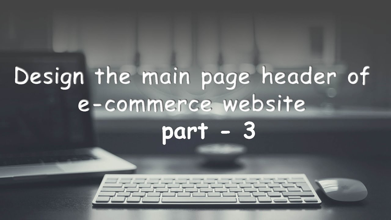 part  3 Design the page header like logo, search box, and cart, login button